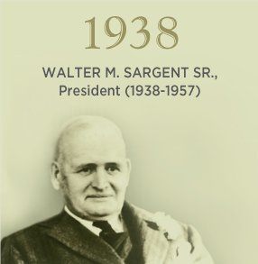1938. WALTER M. SARGENT SR., President (1938-1957)