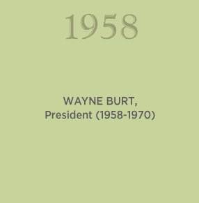 1958. WAYNE BURT, President (1958-1970)