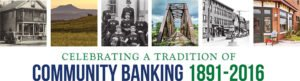 Celebrating a Tradition of Community Banking 1891-2016