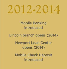 2012-2014. Mobile banking introduced. Lincoln branch opens & Newport Loan Center opens (2014) Mobile Check Deposit introduced