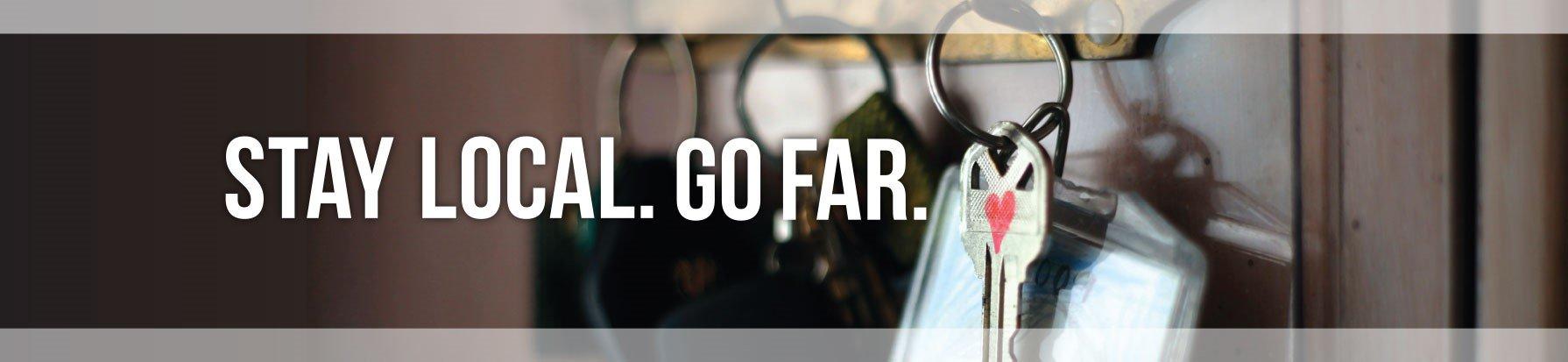 Stay Local. Go Far.