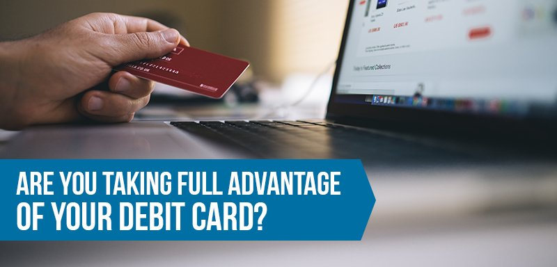 Are you taking advantage of your debit card?