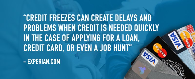 Credit freezes can create delays and problems when credit is needed quickly