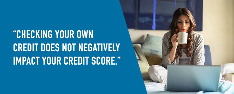 Checking your own credit does not negatively impact your credit score