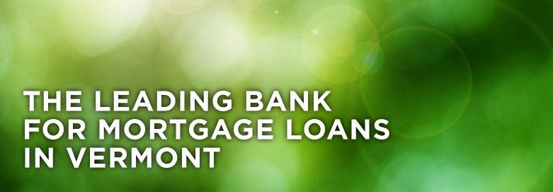 Leading Bank for Mortgage Loans in Vermont