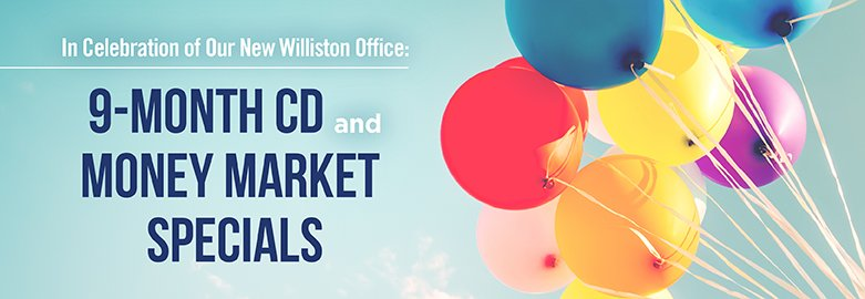Williston Branch 9 Month CD ans Money Market Specials