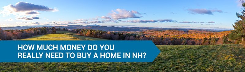 How Much Money Do You Really Need To Buy A Home In NH?