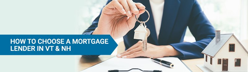 How to Choose a Mortgage Lender in VT & NH