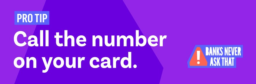 Call the number on your card.