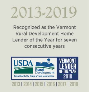 2013–2019: Recognized as the Vermont Rural Development Home Lender of the Year for seven consecutive years