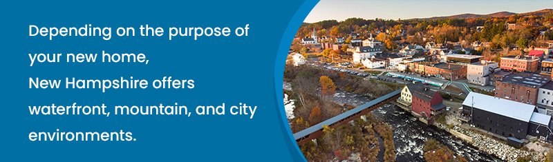 Depending on the purpose of your new home, New Hampshire offers waterfront, mountain, and city environments.