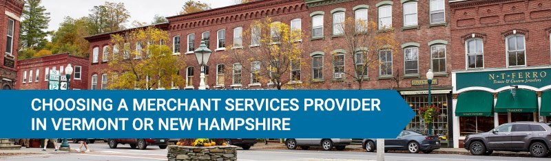 Choosing a Merchant Services Provider in Vermont or New Hampshire