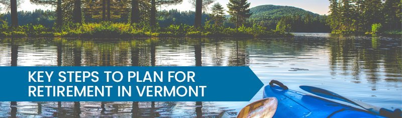 Key Steps to Plan for Retirement in Vermont