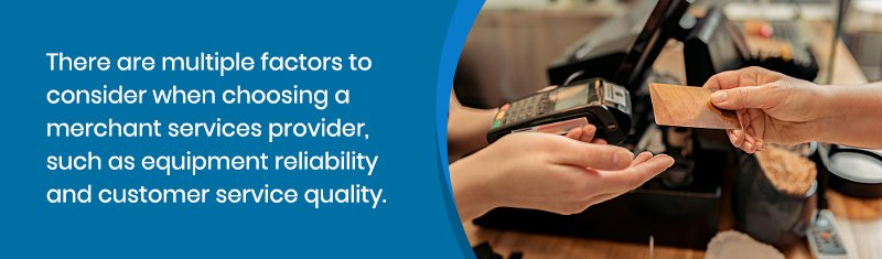 There are multiple factors to consider when choosing a merchant services provider, such as equipment reliability and customer service quality.