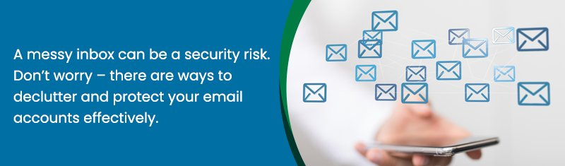 A messy inbox can be a security risk. Don't worry - there are ways to declutter and protect your email accounts effectively.