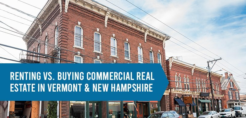 Renting vs. Buying Commercial Real Estate in Vermont & New Hampshire
